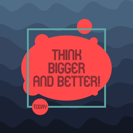 Text sign showing Think Bigger And Better. Conceptual photo Have more great successful ideas Development Asymmetrical Blank Oval photo Abstract Shape inside a Square Outline
