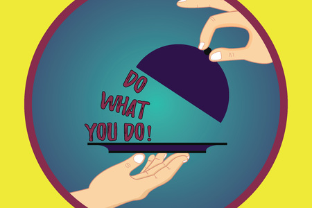 Handwriting text writing Do What You Do. Concept meaning Make things you are good at strive for excellence success Hu analysis Hands Serving Tray Platter and Lifting the Lid