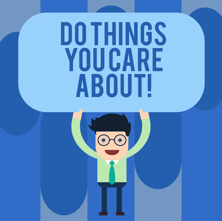 Writing note showing Do Things You Care About. Business photo showcasing Make actions oriented to your desires Motivation Man Standing Holding Above his Head Blank Rectangular Colored Board