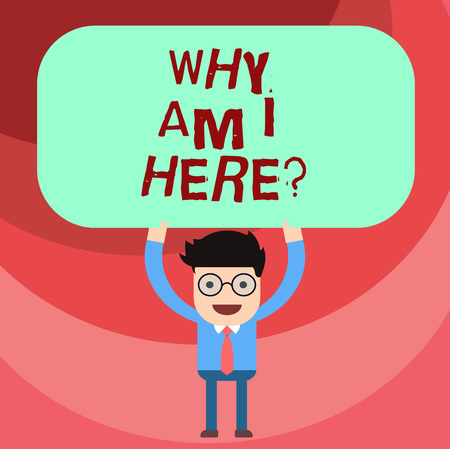 Word writing text Why Am I Here. Business concept for Questions about the purpose and meaning of huanalysis existence Man Standing Holding Above his Head Blank Rectangular Colored Board