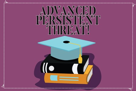Text sign showing Advanced Persistent Threat. Conceptual photo unauthorized user gains access to a system Color Graduation Hat with Tassel 3D Academic cap photo Resting on Books