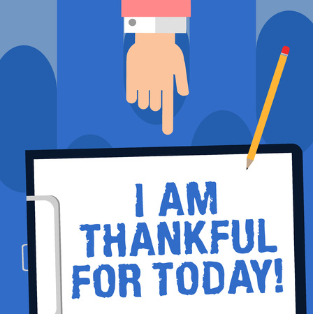Writing note showing I Am Thankful For Today. Business photo showcasing Grateful about living one more day Philosophy Human analysis Hand Pointing Down to Clipboard with Paper and Pencil Imagens - 114131466