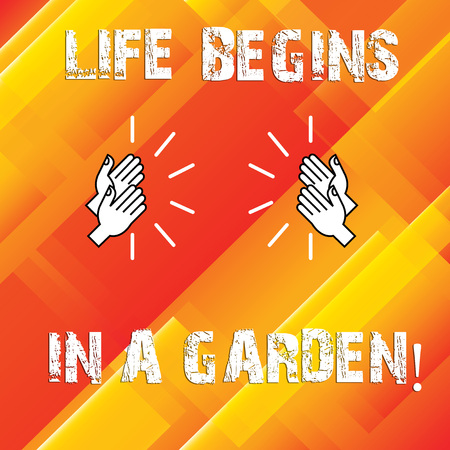 Writing note showing Life Begins In A Garden. Business photo showcasing Agriculture Plants growing loving for gardening Human analysis Hands Clapping with Sound on Geometrical Shapes