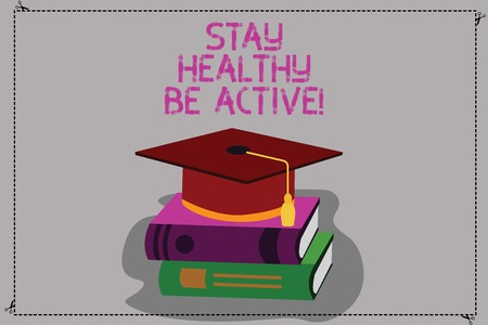Conceptual hand writing showing Stay Healthy Be Active. Business photo text Take care of yourself make exercise workout Color Graduation Hat with Tassel 3D Academic cap on Books Imagens