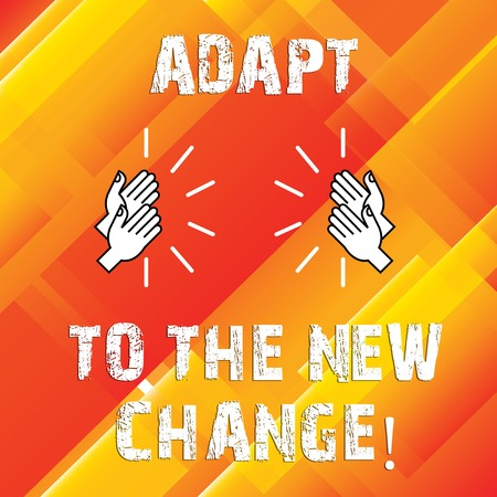 Writing note showing Adapt To The New Change. Business photo showcasing Get used to changes different strategies situations Human analysis Hands Clapping with Sound on Geometrical Shapes