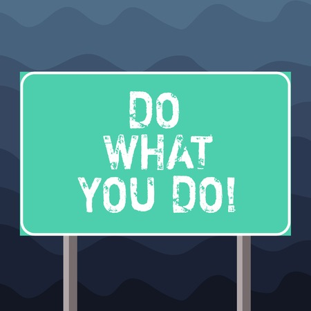 Writing note showing Do What You Do. Business photo showcasing Make things you are good at strive for excellence success Blank Outdoor Color Signpost photo with Two leg and Outline