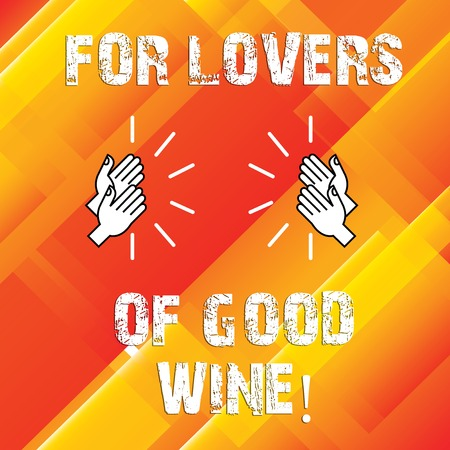 Writing note showing For Lovers Of Good Wine. Business photo showcasing Offering a taste of great alcohol drinks winery Human analysis Hands Clapping with Sound on Geometrical Shapes