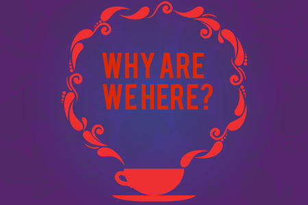 Text sign showing Why Are We Herequestion. Conceptual photo Reasons to be somewhere explanation purpose Cup and Saucer with Paisley Design as Steam icon on Blank Watermarked Space