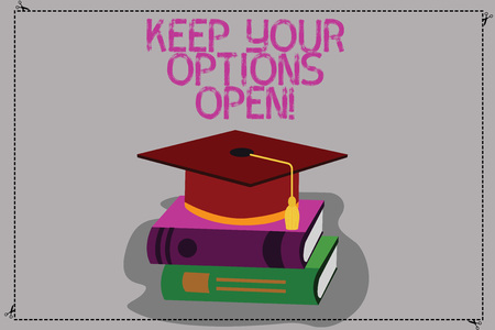 Conceptual hand writing showing Keep Your Options Open. Business photo text Manage consider all the possible alternatives Color Graduation Hat with Tassel 3D Academic cap on Books Фото со стока