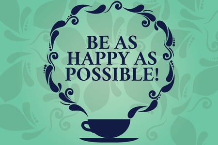 Word writing text Be As Happy As Possible. Business concept for Stay motivated inspired happiness all the time Cup and Saucer with Paisley Design as Steam icon on Blank Watermarked Space Standard-Bild