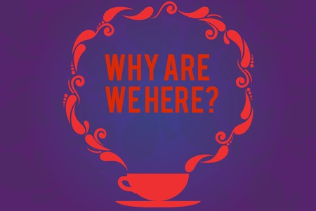 Text sign showing Why Are We Herequestion. Conceptual photo Reasons to be somewhere explanation purpose Cup and Saucer with Paisley Design as Steam icon on Blank Watermarked Space Banque d'images
