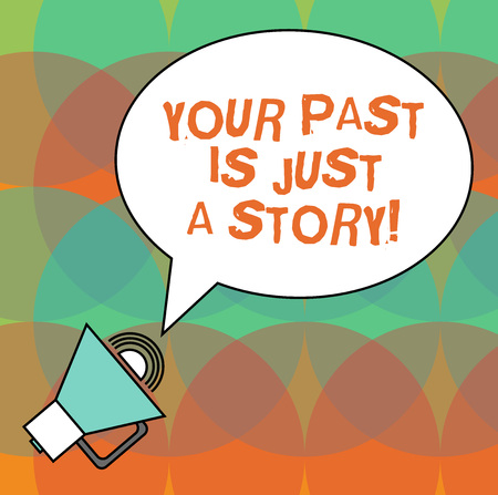 Conceptual hand writing showing Your Past Is Just A Story. Business photo text Do not care about things that have happened Oval Outlined Speech Bubble Text Balloon Megaphone with Sound icon