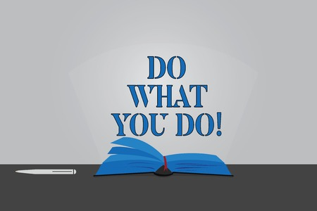 Text sign showing Do What You Do. Conceptual photo Make things you are good at strive for excellence success Color Pages of Open Book photo on Table with Pen and Light Beam Glaring