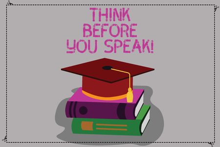 Conceptual hand writing showing Think Before You Speak. Business photo text Consider what you are going to say before do it Color Graduation Hat with Tassel 3D Academic cap on Books