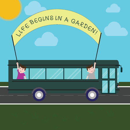 Conceptual hand writing showing Life Begins In A Garden. Business photo text Agriculture Plants growing loving for gardening Two Kids Inside School Bus Holding Out Banner with Stick