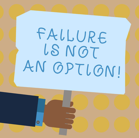 Conceptual hand writing showing Failure Is Not An Option. Business photo showcasing Do not allow fail mistakes forbidden only success Hu analysis Holding Colored Placard with Stick Text Space