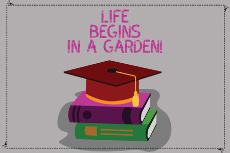 Conceptual hand writing showing Life Begins In A Garden. Business photo text Agriculture Plants growing loving for gardening Color Graduation Hat with Tassel 3D Academic cap on Books