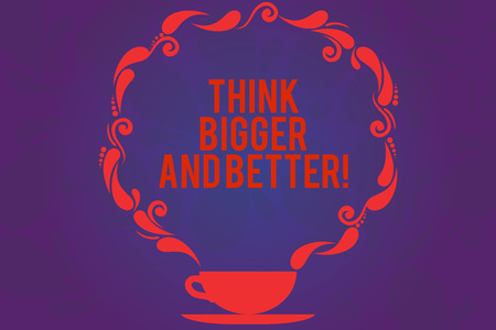 Text sign showing Think Bigger And Better. Conceptual photo Have more great successful ideas Development Cup and Saucer with Paisley Design as Steam icon on Blank Watermarked Space Stock Photo
