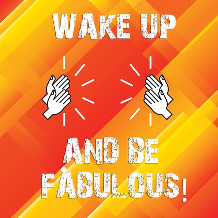 Writing note showing Wake Up And Be Fabulous. Business photo showcasing Motivation inspiration encouragement for being great Hu analysis Hands Clapping with Sound on Geometrical Shapes