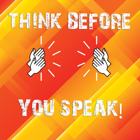 Writing note showing Think Before You Speak. Business photo showcasing Consider what you are going to say before do it Hu analysis Hands Clapping with Sound on Geometrical Shapes