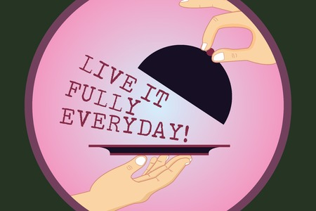 Writing note showing Live It Fully Everyday. Business photo showcasing Be optimistic enjoy life Happiness Successful Hu analysis Hands Serving Tray Platter and Lifting the Lid Stock Photo