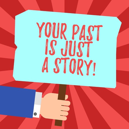 Handwriting text Your Past Is Just A Story. Concept meaning Do not care about things that have happened Hu analysis Hand Holding Blank Colored Placard with Stick photo Text Space Banque d'images