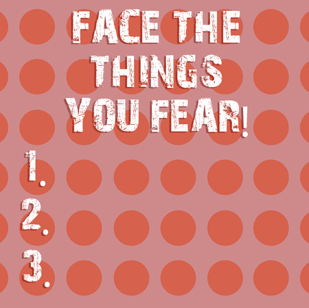 Text sign showing Face The Things You Fear. Conceptual photo Have courage to confront scary situations Circle photo Two Tone Blank Copy Space Template for Posters Ad Cards