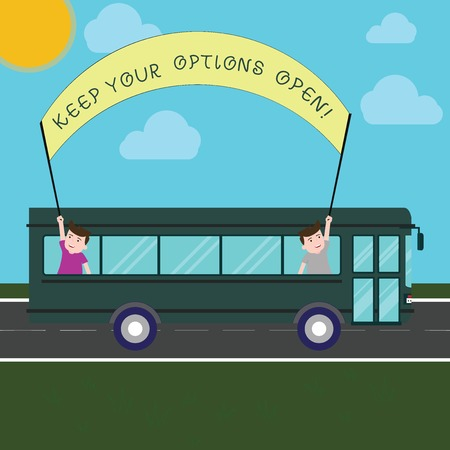 Conceptual hand writing showing Keep Your Options Open. Business photo text Manage consider all the possible alternatives Two Kids Inside School Bus Holding Out Banner with Stick