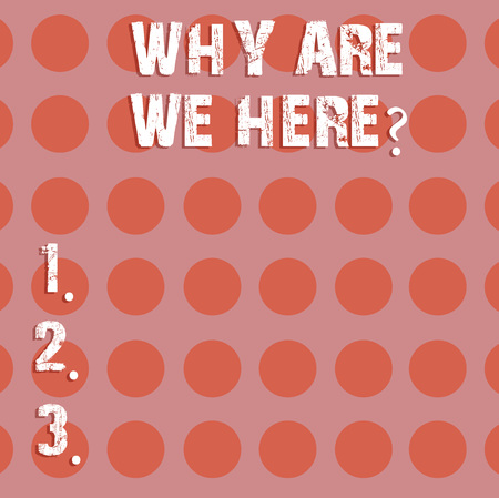 Text sign showing Why Are We Herequestion. Conceptual photo Reasons to be somewhere explanation purpose Circle photo Two Tone Blank Copy Space Template for Posters Ad Cards