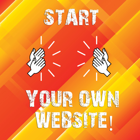 Writing note showing Start Your Own Website. Business photo showcasing Serve as Extension of a Business Card a Personal Site Hu analysis Hands Clapping with Sound on Geometrical Shapes Stock Photo