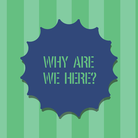Handwriting text Why Are We Herequestion. Concept meaning Reasons to be somewhere explanation purpose Blank Seal with Shadow for Label Emblem Monogram Stamp Symbol Best Quality Stock Photo