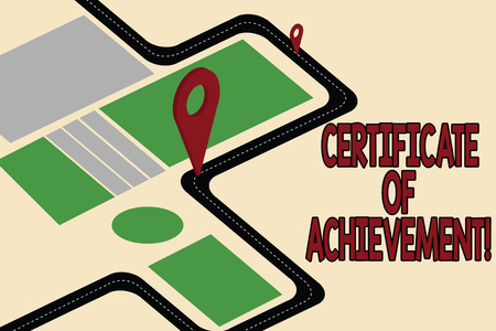 Handwriting text Certificate Of Achievement. Concept meaning certify that a demonstrating done exceptionally well Road Map Navigation Marker 3D Locator Pin for Direction Route Advisory