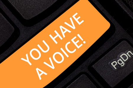 Writing note showing You Have A Voice. Business photo showcasing Speak fight for your rights your choices also count Keyboard key Intention to create computer message pressing keypad idea
