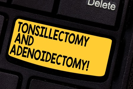 Handwriting text Tonsillectomy And Adenoidectomy. Concept meaning Procedure in removing tonsil and adenoid Keyboard key Intention to create computer message pressing keypad idea