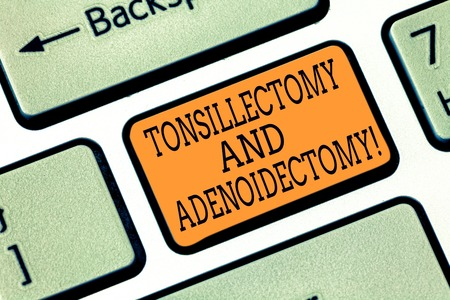 Word writing text Tonsillectomy And Adenoidectomy. Business concept for Procedure in removing tonsil and adenoid Keyboard key Intention to create computer message pressing keypad idea Banque d'images - 114238439