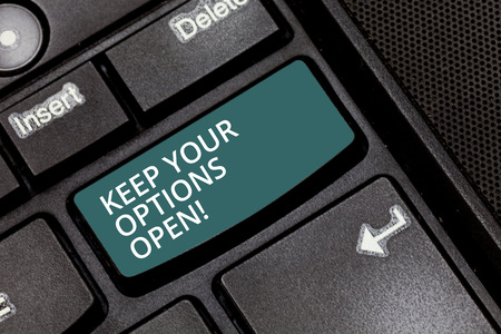 Text sign showing Keep Your Options Open. Conceptual photo Manage consider all the possible alternatives Keyboard key Intention to create computer message pressing keypad idea