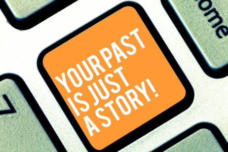 Text sign showing Your Past Is Just A Story. Conceptual photo Do not care about things that have happened Keyboard key Intention to create computer message pressing keypad idea