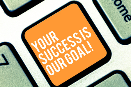 Text sign showing Your Success Is Our Goal. Conceptual photo We can assist support you in your objectives Keyboard key Intention to create computer message pressing keypad idea