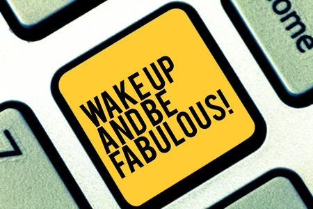 Writing note showing Wake Up And Be Fabulous. Business photo showcasing Motivation inspiration encouragement for being great Keyboard key Intention to create computer message pressing keypad idea