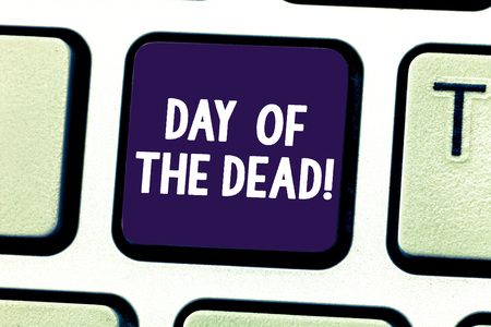 Word writing text Day Of The Dead. Business concept for Mexican celebration honouring showing that have passed away Keyboard key Intention to create computer message pressing keypad idea