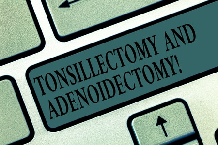 Word writing text Tonsillectomy And Adenoidectomy. Business concept for Procedure in removing tonsil and adenoid Keyboard key Intention to create computer message pressing keypad idea