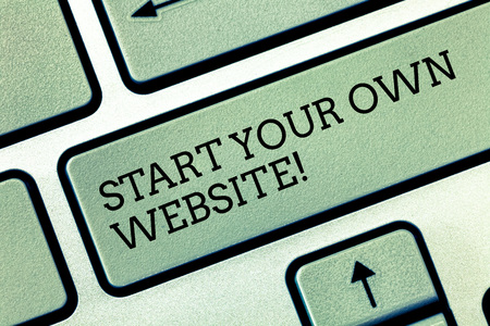 Writing note showing Start Your Own Website. Business photo showcasing Serve as Extension of a Business Card a Personal Site Keyboard key Intention to create computer message pressing keypad idea Stock Photo