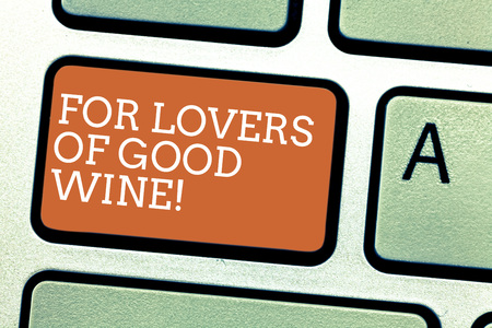 Writing note showing For Lovers Of Good Wine. Business photo showcasing Offering a taste of great alcohol drinks winery Keyboard key Intention to create computer message pressing keypad idea Stock Photo