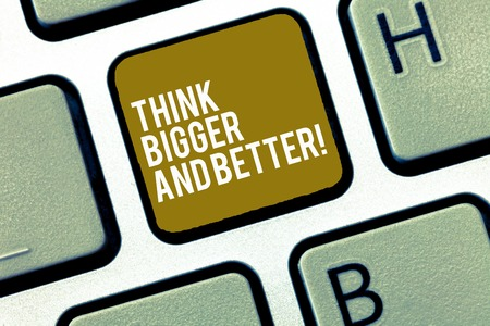 Writing note showing Think Bigger And Better. Business photo showcasing Have more great successful ideas Development Keyboard Intention to create computer message keypad idea