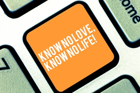 Text sign showing Know No Love Know No Life. Conceptual photo Lovely inspiration motivation excellent experience Keyboard key Intention to create computer message pressing keypad idea