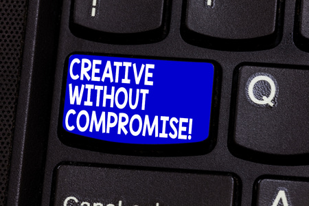 Word writing text Creative Without Compromise. Business concept for a measure of goodwill and little originality Keyboard key Intention to create computer message pressing keypad idea Stock Photo