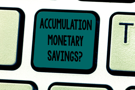 Text sign showing Accumulation Monetary Savingsquestion. Conceptual photo Increase in financial assets Keyboard key Intention to create computer message pressing keypad idea