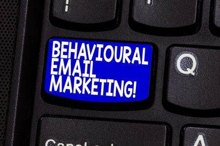 Word writing text Behavioural Email Marketing. Business concept for customercentric trigger base messaging strategy Keyboard key Intention to create computer message pressing keypad idea