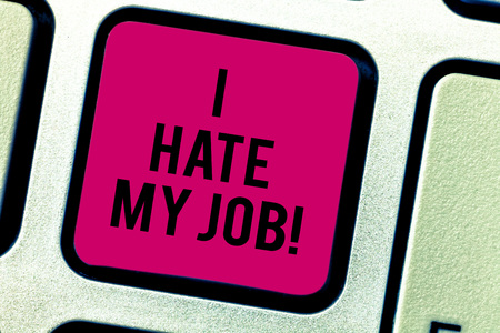 Text sign showing I Hate My Job. Conceptual photo Don t like the assigned task No motivation to work or do Keyboard key Intention to create computer message pressing keypad idea