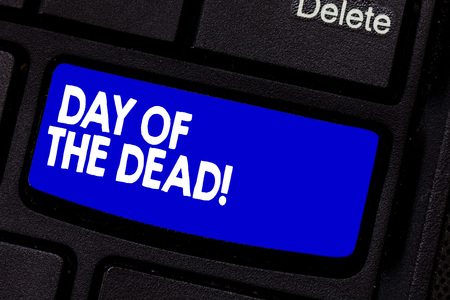 Handwriting text writing Day Of The Dead. Concept meaning Mexican celebration honouring showing that have passed away Keyboard key Intention to create computer message pressing keypad idea